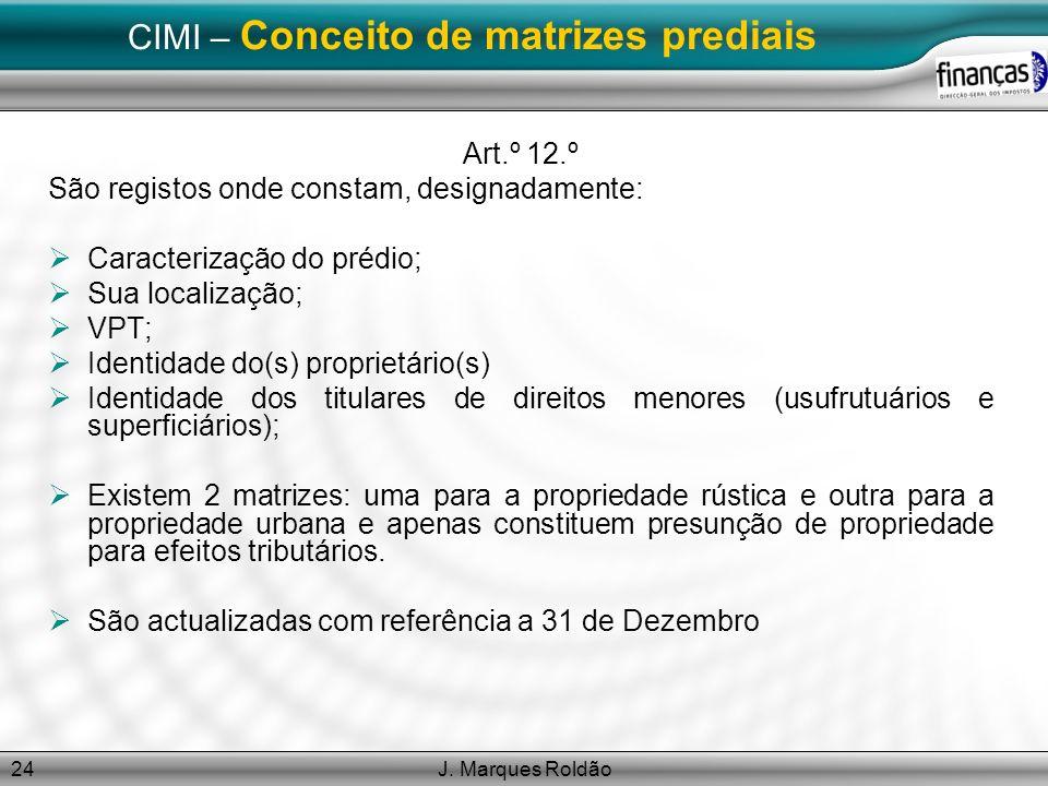 J. Marques Roldão24 CIMI – Conceito de matrizes prediais Art.º 12.º São registos onde constam, designadamente: Caracterização do prédio; Sua localizaç