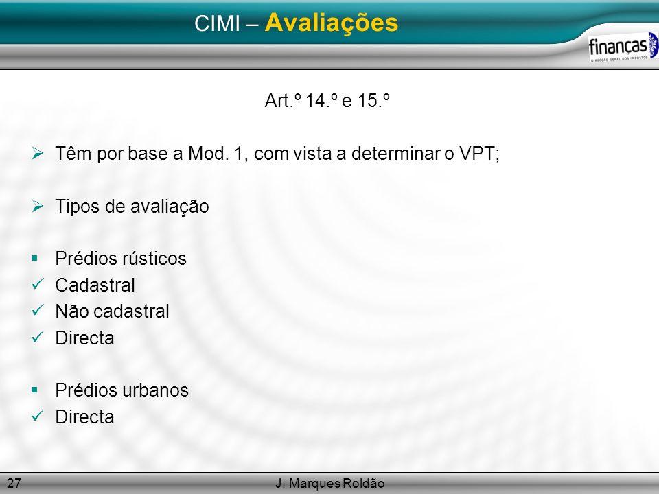 J. Marques Roldão27 CIMI – Avaliações Art.º 14.º e 15.º Têm por base a Mod. 1, com vista a determinar o VPT; Tipos de avaliação Prédios rústicos Cadas