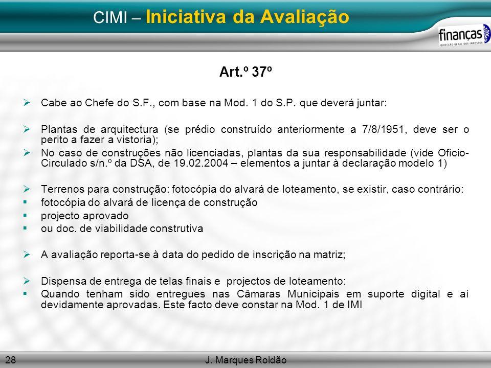 J. Marques Roldão28 CIMI – Iniciativa da Avaliação Art.º 37º Cabe ao Chefe do S.F., com base na Mod. 1 do S.P. que deverá juntar: Plantas de arquitect
