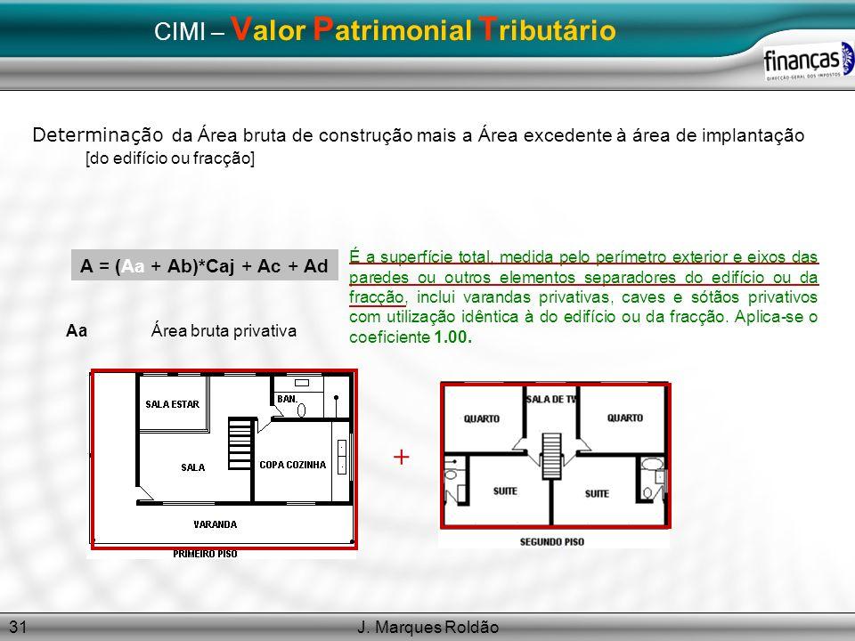 J. Marques Roldão31 CIMI – V alor P atrimonial T ributário Determinação da Área bruta de construção mais a Área excedente à área de implantação [do ed