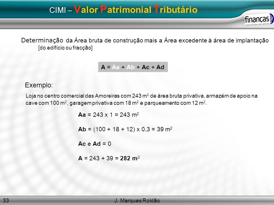 J. Marques Roldão33 CIMI – V alor P atrimonial T ributário Determinação da Área bruta de construção mais a Área excedente à área de implantação [do ed