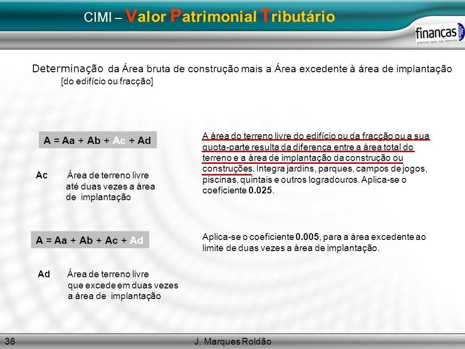 J. Marques Roldão36 CIMI – V alor P atrimonial T ributário Determinação da Área bruta de construção mais a Área excedente à área de implantação [do ed