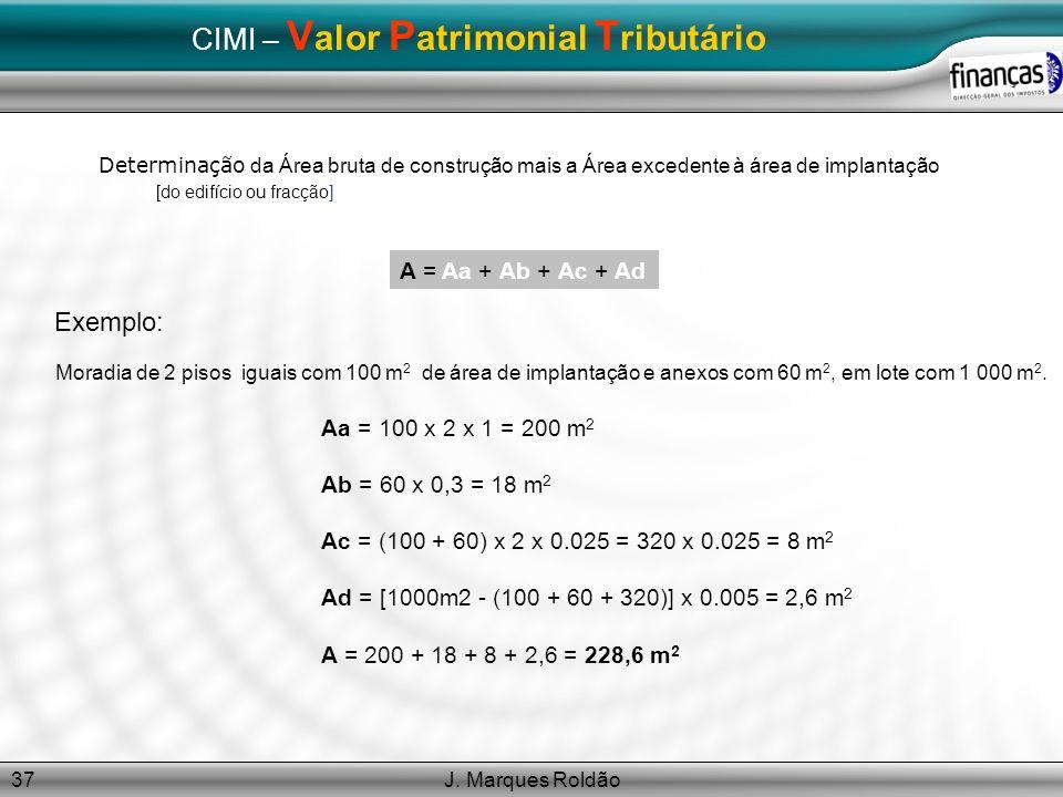 J. Marques Roldão37 CIMI – V alor P atrimonial T ributário Determinação da Área bruta de construção mais a Área excedente à área de implantação [do ed
