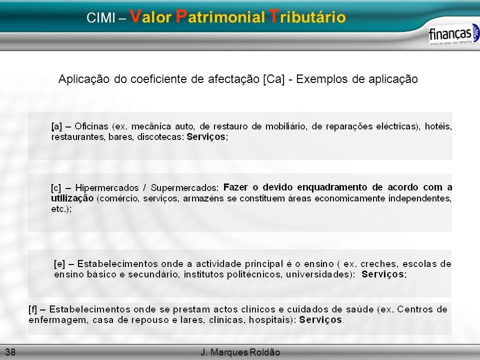J. Marques Roldão38 CIMI – V alor P atrimonial T ributário Aplicação do coeficiente de afectação [Ca] - Exemplos de aplicação