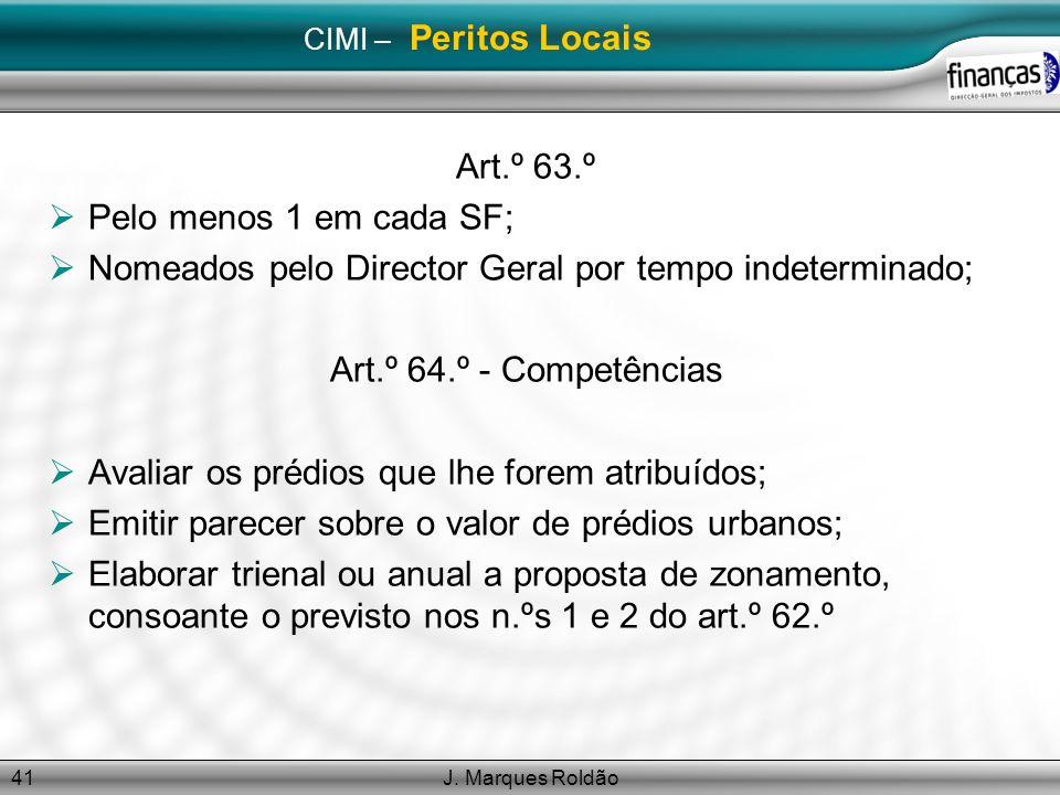 J. Marques Roldão41 CIMI – Peritos Locais Art.º 63.º Pelo menos 1 em cada SF; Nomeados pelo Director Geral por tempo indeterminado; Art.º 64.º - Compe