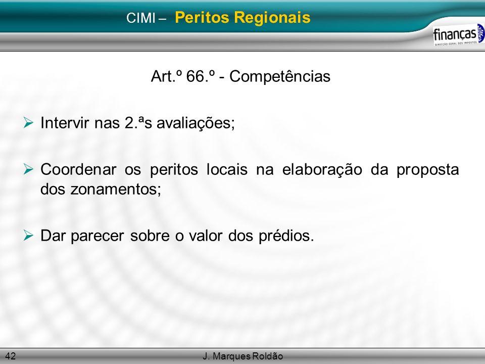 J. Marques Roldão42 CIMI – Peritos Regionais Art.º 66.º - Competências Intervir nas 2.ªs avaliações; Coordenar os peritos locais na elaboração da prop