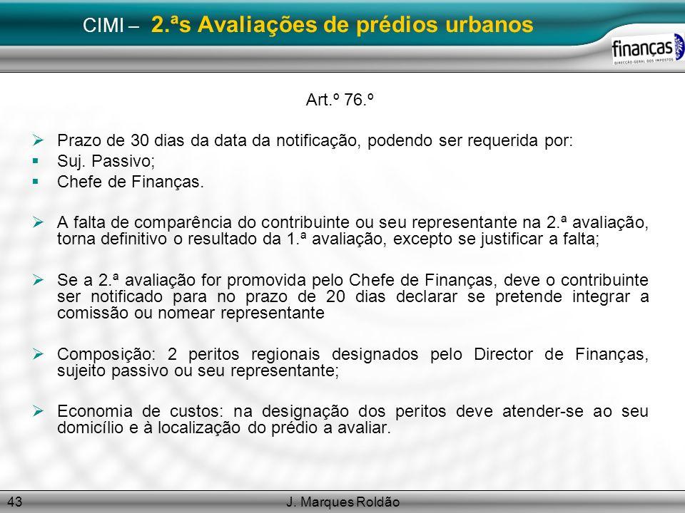 J. Marques Roldão43 CIMI – 2.ªs Avaliações de prédios urbanos Art.º 76.º Prazo de 30 dias da data da notificação, podendo ser requerida por: Suj. Pass