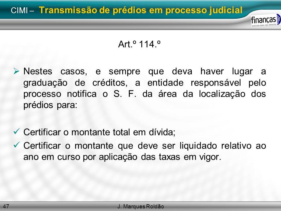 J. Marques Roldão47 CIMI – Transmissão de prédios em processo judicial Art.º 114.º Nestes casos, e sempre que deva haver lugar a graduação de créditos