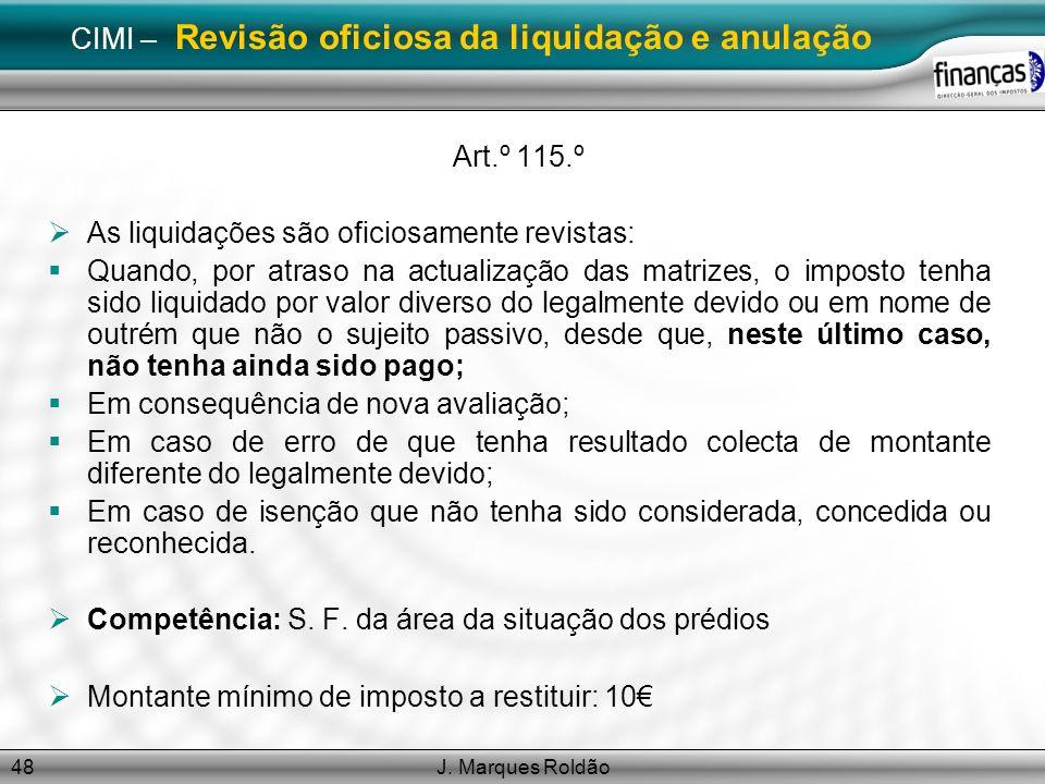 J. Marques Roldão48 CIMI – Revisão oficiosa da liquidação e anulação Art.º 115.º As liquidações são oficiosamente revistas: Quando, por atraso na actu