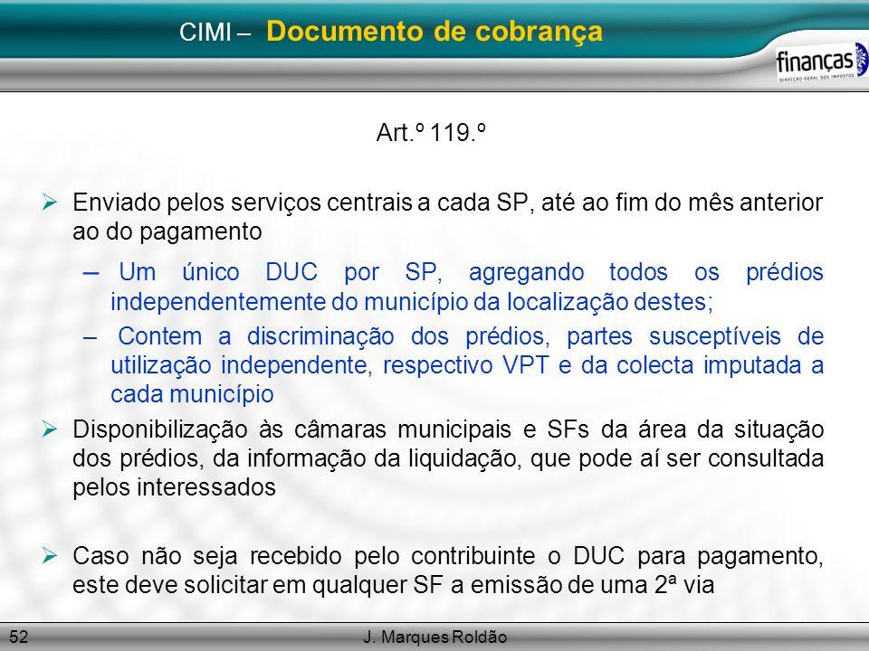 J. Marques Roldão52 CIMI – Documento de cobrança Art.º 119.º Enviado pelos serviços centrais a cada SP, até ao fim do mês anterior ao do pagamento – U
