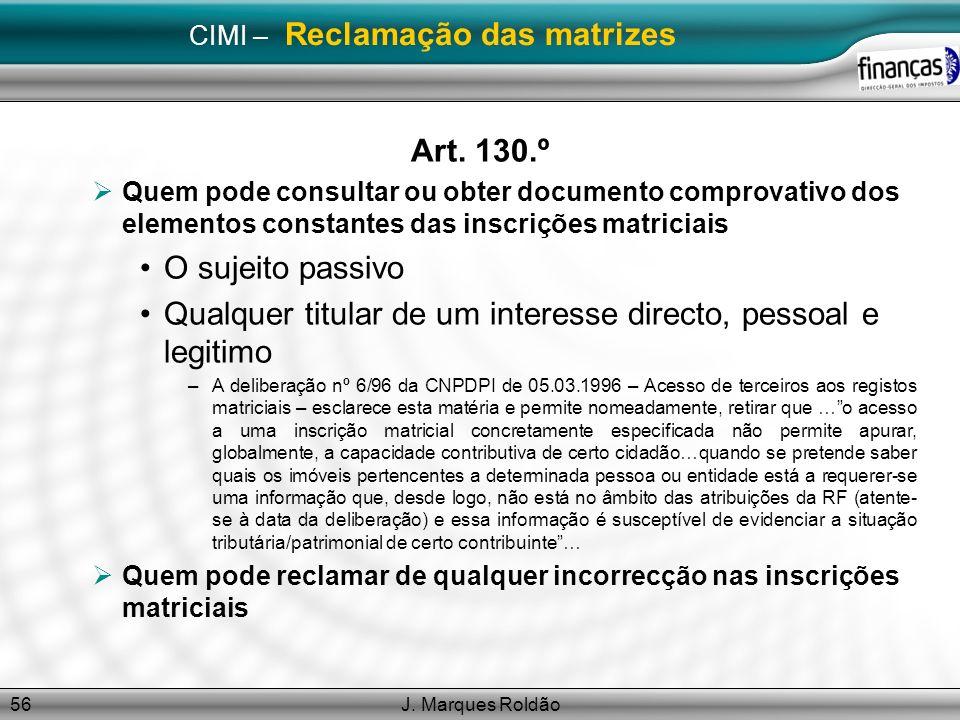 J. Marques Roldão56 CIMI – Reclamação das matrizes Art. 130.º Quem pode consultar ou obter documento comprovativo dos elementos constantes das inscriç