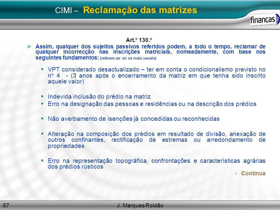 J. Marques Roldão57 CIMI – Reclamação das matrizes Art.º 130.º Assim, qualquer dos sujeitos passivos referidos podem, a todo o tempo, reclamar de qual