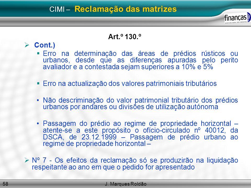 J. Marques Roldão58 CIMI – Reclamação das matrizes Art.º 130.º (Cont.) Erro na determinação das áreas de prédios rústicos ou urbanos, desde que as dif