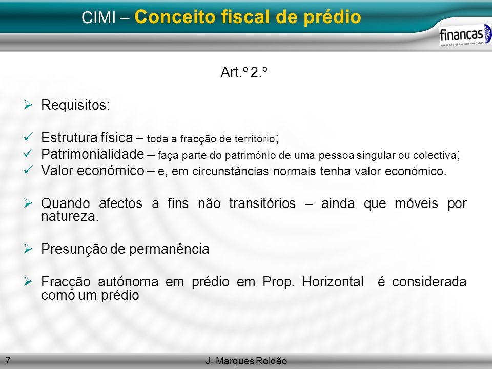 J. Marques Roldão7 CIMI – Conceito fiscal de prédio Art.º 2.º Requisitos: Estrutura física – toda a fracção de território ; Patrimonialidade – faça pa