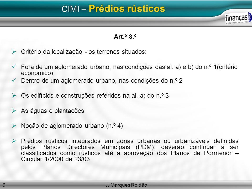 J. Marques Roldão9 CIMI – Prédios rústicos Art.º 3.º Critério da localização - os terrenos situados: Fora de um aglomerado urbano, nas condições das a