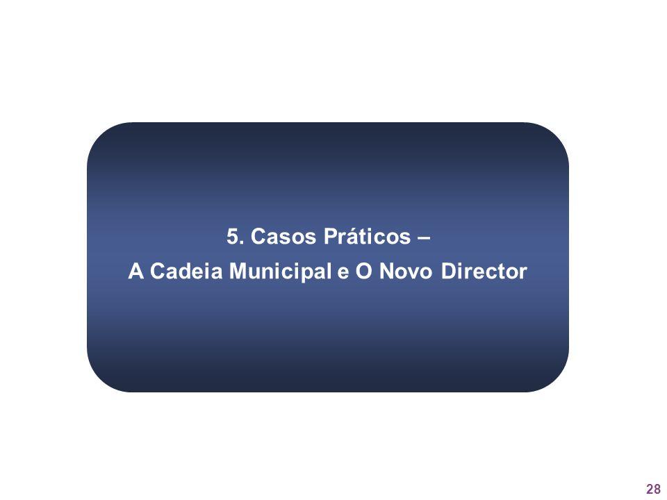 28 5. Casos Práticos – A Cadeia Municipal e O Novo Director