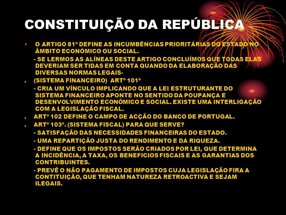 CONSTITUIÇÃO DA REPÚBLICA O ARTIGO 81º DEFINE AS INCUMBÊNCIAS PRIORITÁRIAS DO ESTADO NO ÂMBITO ECONÓMICO OU SOCIAL. - SE LERMOS AS ALÍNEAS DESTE ARTIG