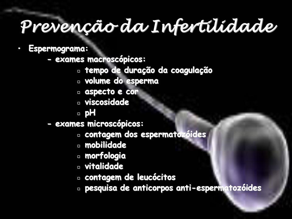 Prevenção da Infertilidade Espermograma:Espermograma: - exames macroscópicos: tempo de duração da coagulação tempo de duração da coagulação volume do