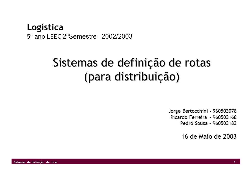 1 Sistemas de definição de rotas Logística 5º ano LEEC 2ºSemestre - 2002/2003 Sistemas de definição de rotas (para distribuição) Jorge Bertocchini - 9
