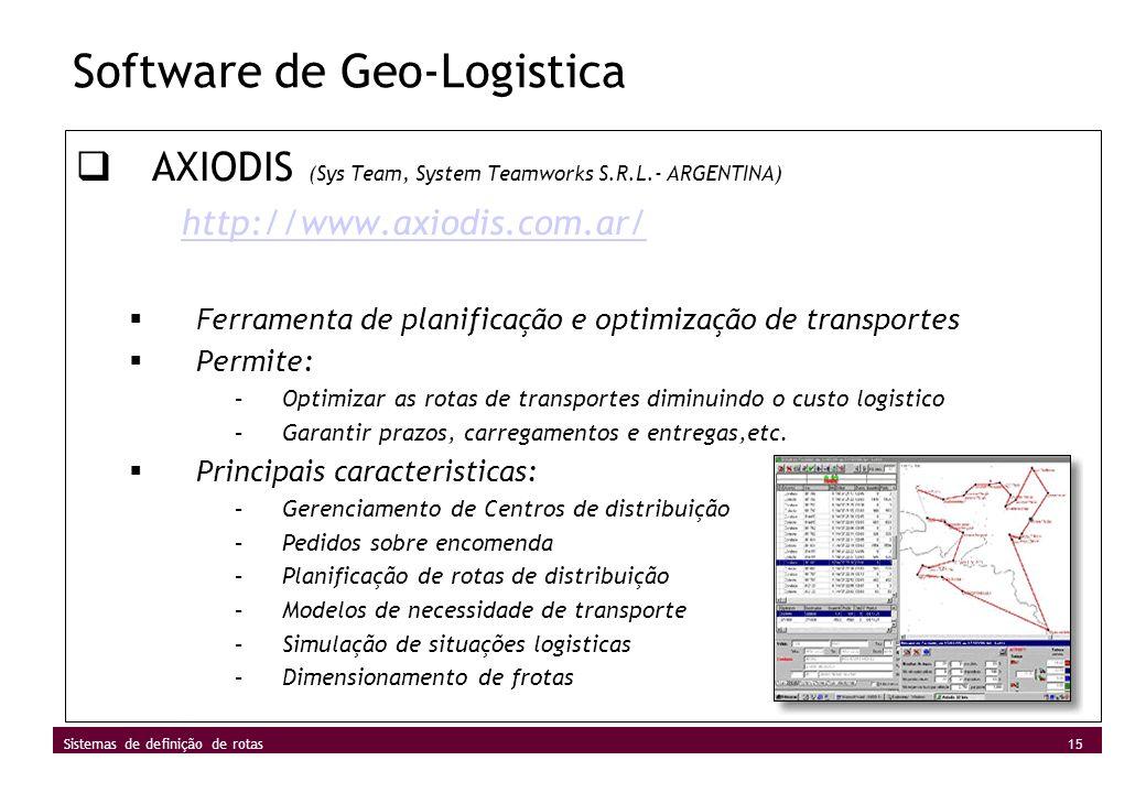 15 Sistemas de definição de rotas Software de Geo-Logistica AXIODIS (Sys Team, System Teamworks S.R.L.- ARGENTINA) http://www.axiodis.com.ar/ Ferramen