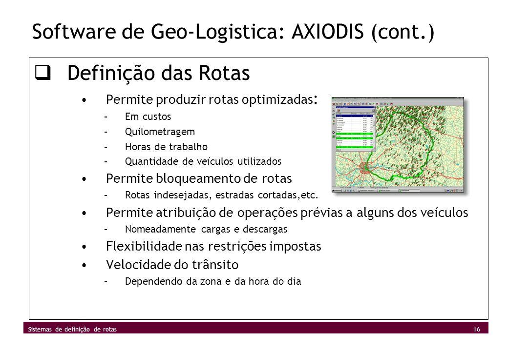 16 Sistemas de definição de rotas Software de Geo-Logistica: AXIODIS (cont.) Definição das Rotas Permite produzir rotas optimizadas : –Em custos –Quil