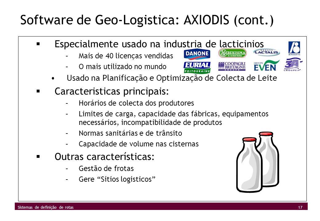 17 Sistemas de definição de rotas Software de Geo-Logistica: AXIODIS (cont.) Especialmente usado na industria de lacticinios –Mais de 40 licenças vend