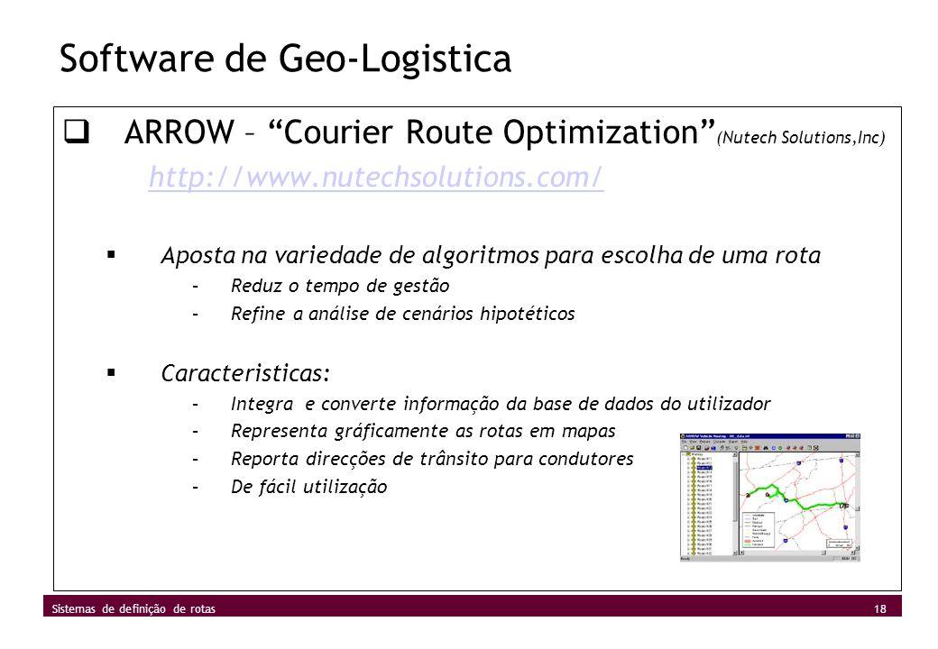 18 Sistemas de definição de rotas Software de Geo-Logistica ARROW – Courier Route Optimization (Nutech Solutions,Inc) http://www.nutechsolutions.com/