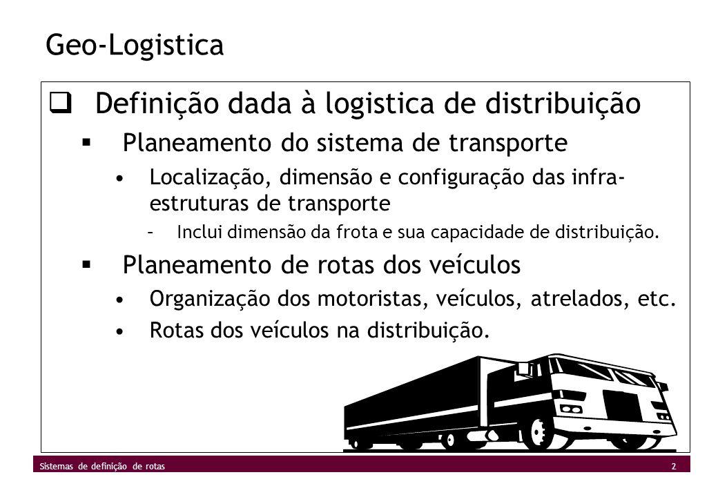 2 Sistemas de definição de rotas Geo-Logistica Definição dada à logistica de distribuição Planeamento do sistema de transporte Localização, dimensão e