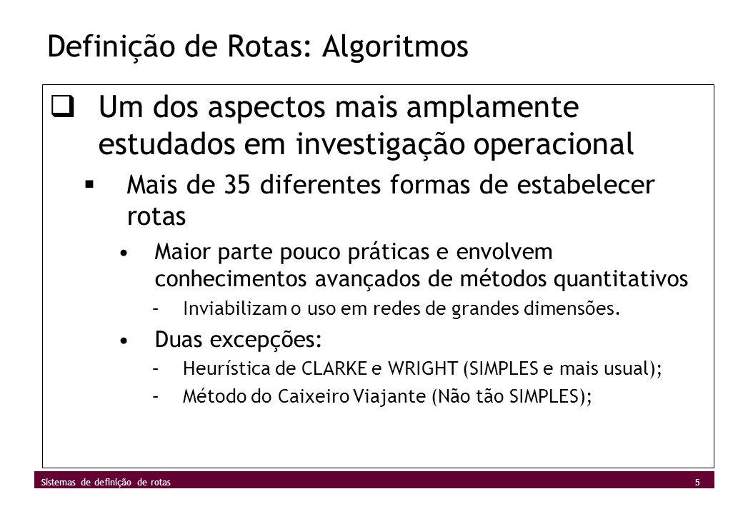 5 Sistemas de definição de rotas Definição de Rotas: Algoritmos Um dos aspectos mais amplamente estudados em investigação operacional Mais de 35 difer