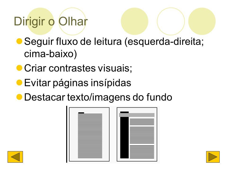 Dirigir o Olhar Seguir fluxo de leitura (esquerda-direita; cima-baixo) Criar contrastes visuais; Evitar páginas insípidas Destacar texto/imagens do fu