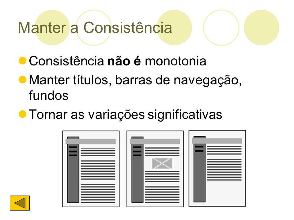 Manter a Consistência Consistência não é monotonia Manter títulos, barras de navegação, fundos Tornar as variações significativas