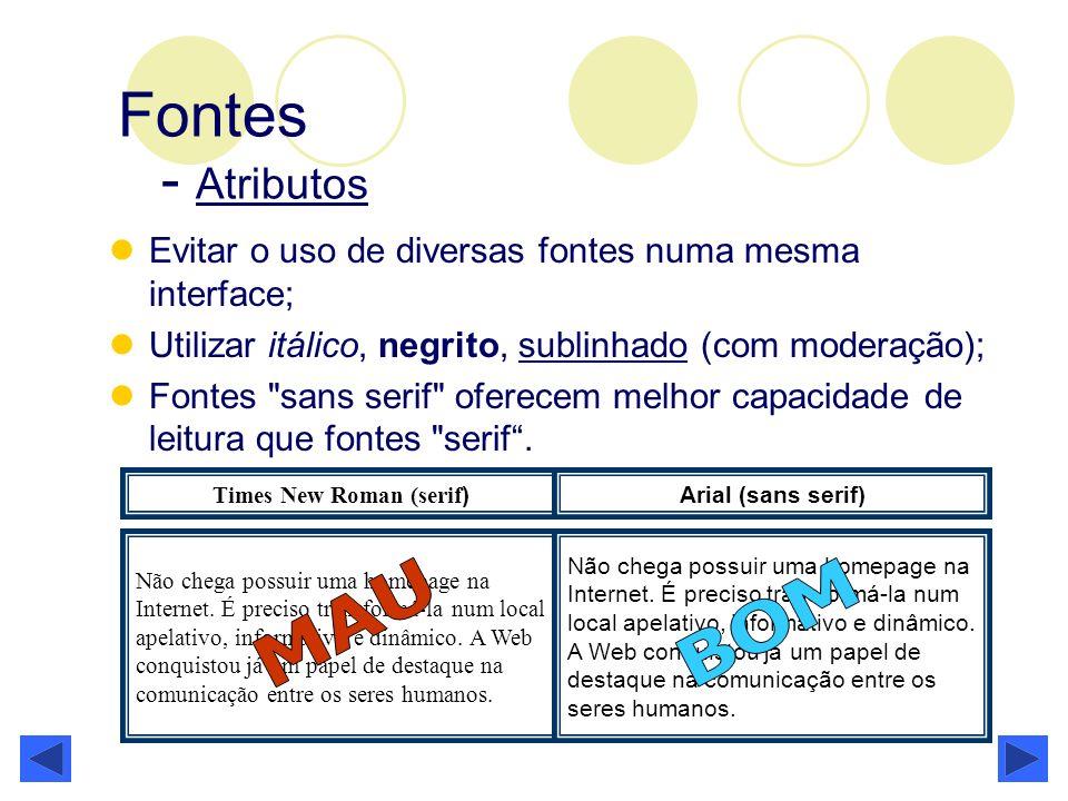 Fontes - Atributos Evitar o uso de diversas fontes numa mesma interface; Utilizar itálico, negrito, sublinhado (com moderação); Fontes
