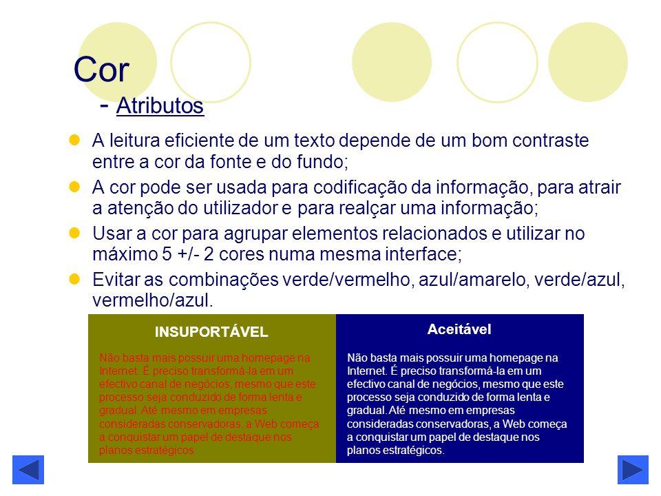 Cor - Atributos A leitura eficiente de um texto depende de um bom contraste entre a cor da fonte e do fundo; A cor pode ser usada para codificação da
