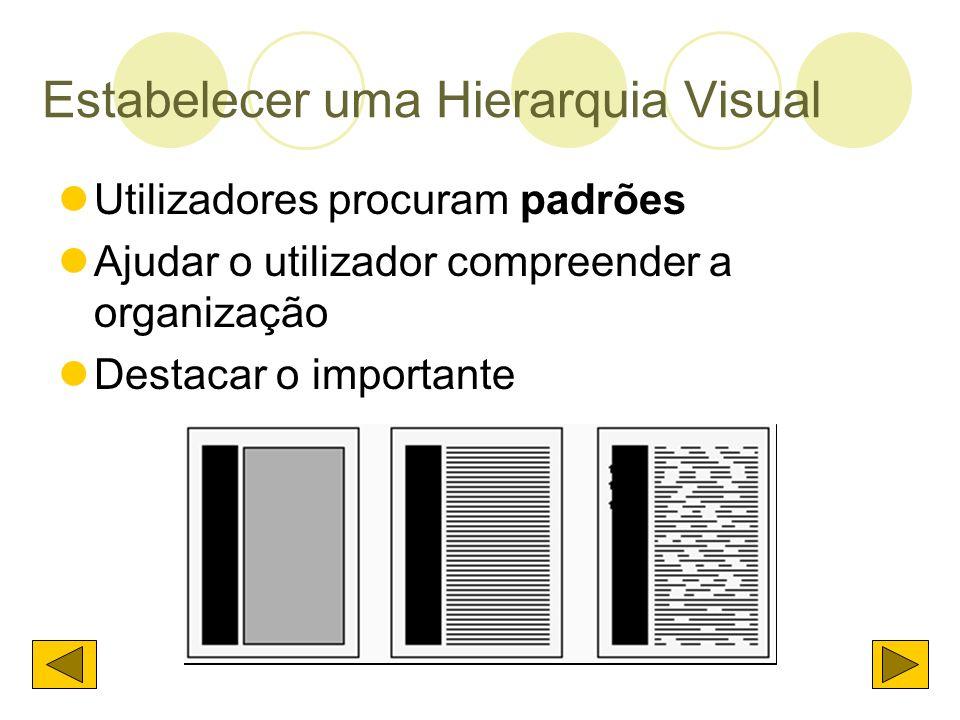 Estabelecer uma Hierarquia Visual Utilizadores procuram padrões Ajudar o utilizador compreender a organização Destacar o importante