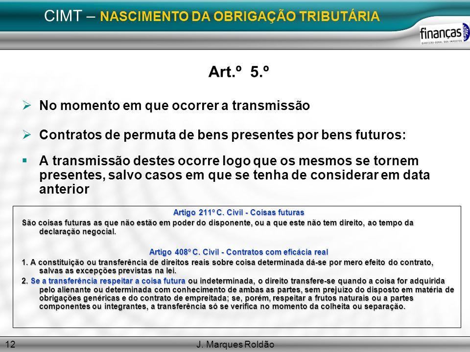 J. Marques Roldão12 CIMT – NASCIMENTO DA OBRIGAÇÃO TRIBUTÁRIA Art.º 5.º No momento em que ocorrer a transmissão Contratos de permuta de bens presentes