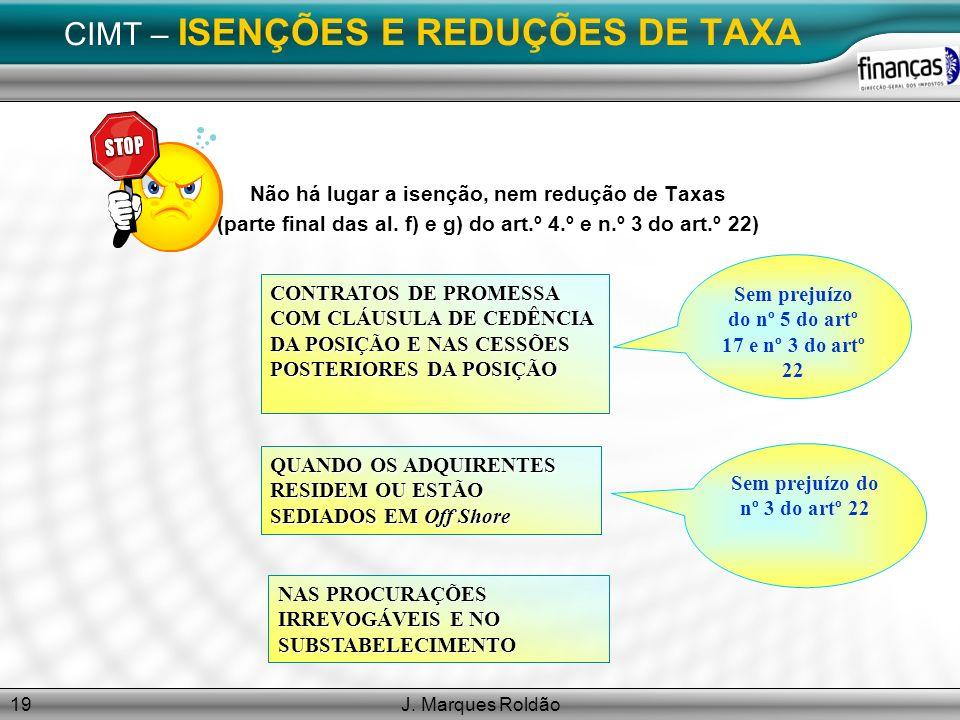 J. Marques Roldão19 CIMT – ISENÇÕES E REDUÇÕES DE TAXA Não há lugar a isenção, nem redução de Taxas (parte final das al. f) e g) do art.º 4.º e n.º 3