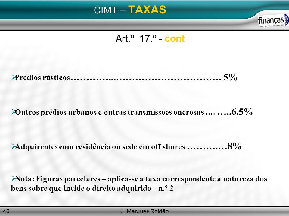 J. Marques Roldão40 CIMT – TAXAS Prédios rústicos …………...…………………………… 5% Outros prédios urbanos e outras transmissões onerosas …. …..6,5% Adquirentes c