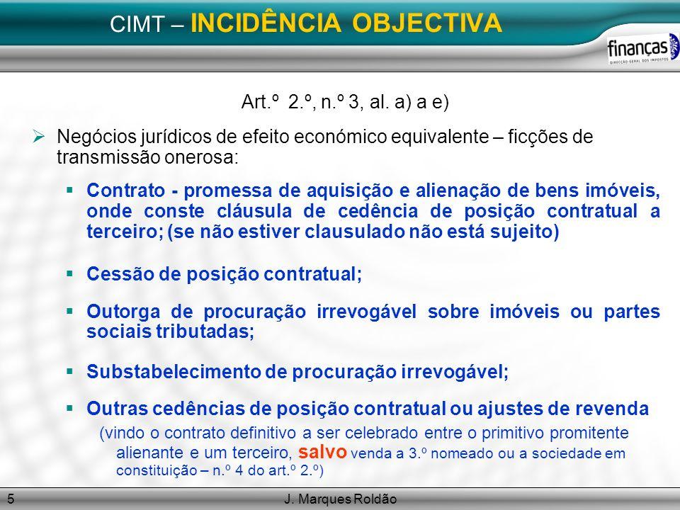 J. Marques Roldão5 CIMT – INCIDÊNCIA OBJECTIVA Art.º 2.º, n.º 3, al. a) a e) Negócios jurídicos de efeito económico equivalente – ficções de transmiss