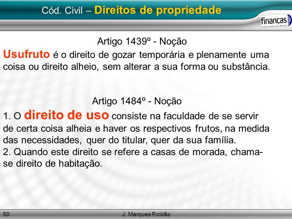 J. Marques Roldão50 Cód. Civil – Direitos de propriedade Artigo 1439º - Noção Usufruto é o direito de gozar temporária e plenamente uma coisa ou direi