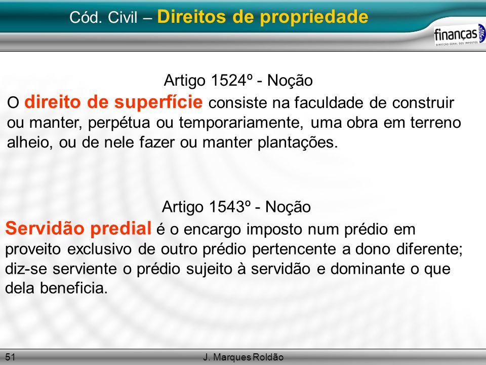 J. Marques Roldão51 Cód. Civil – Direitos de propriedade Artigo 1543º - Noção Servidão predial é o encargo imposto num prédio em proveito exclusivo de
