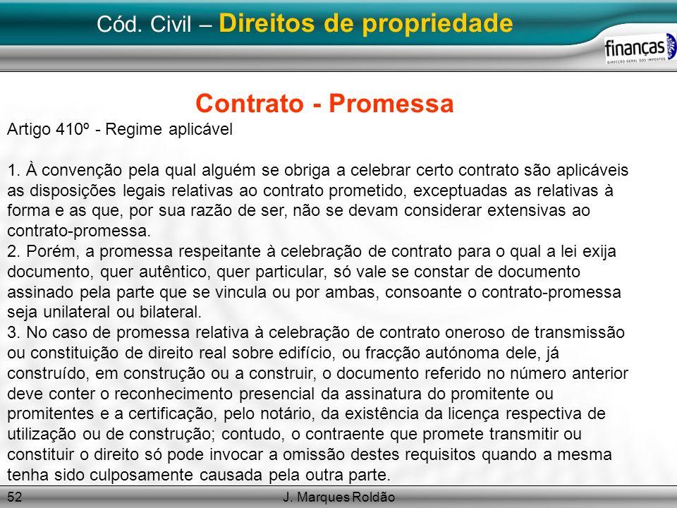 J. Marques Roldão52 Cód. Civil – Direitos de propriedade Contrato - Promessa Artigo 410º - Regime aplicável 1. À convenção pela qual alguém se obriga