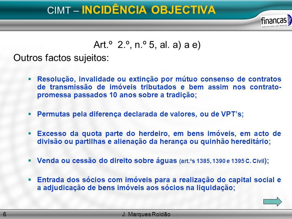 J. Marques Roldão6 CIMT – INCIDÊNCIA OBJECTIVA Art.º 2.º, n.º 5, al. a) a e) Outros factos sujeitos: Resolução, invalidade ou extinção por mútuo conse