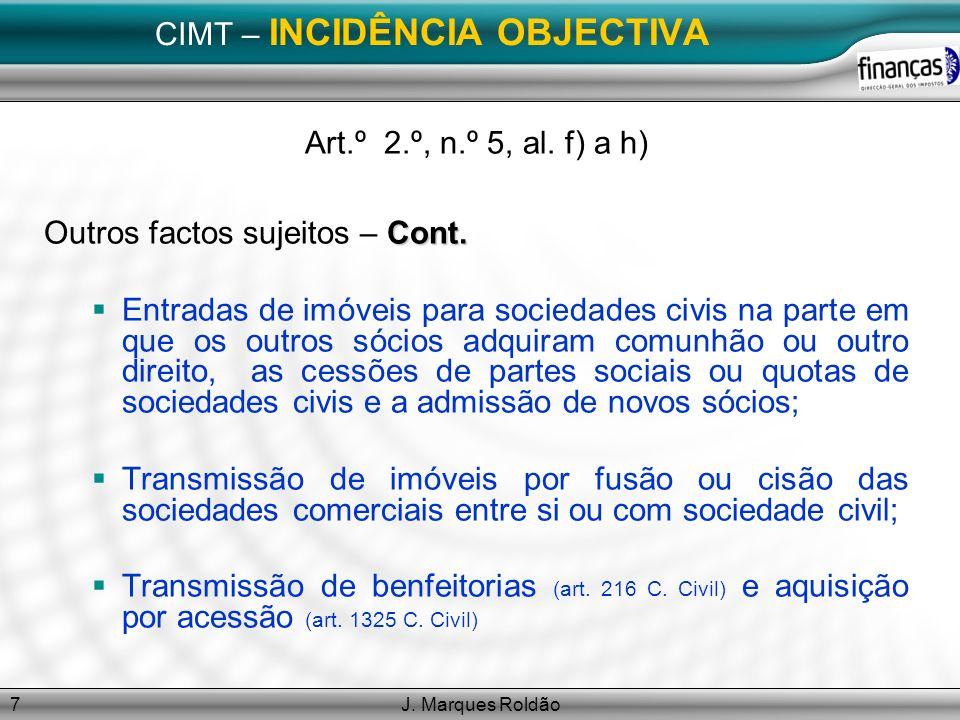 J. Marques Roldão7 CIMT – INCIDÊNCIA OBJECTIVA Art.º 2.º, n.º 5, al. f) a h) Cont. Outros factos sujeitos – Cont. Entradas de imóveis para sociedades