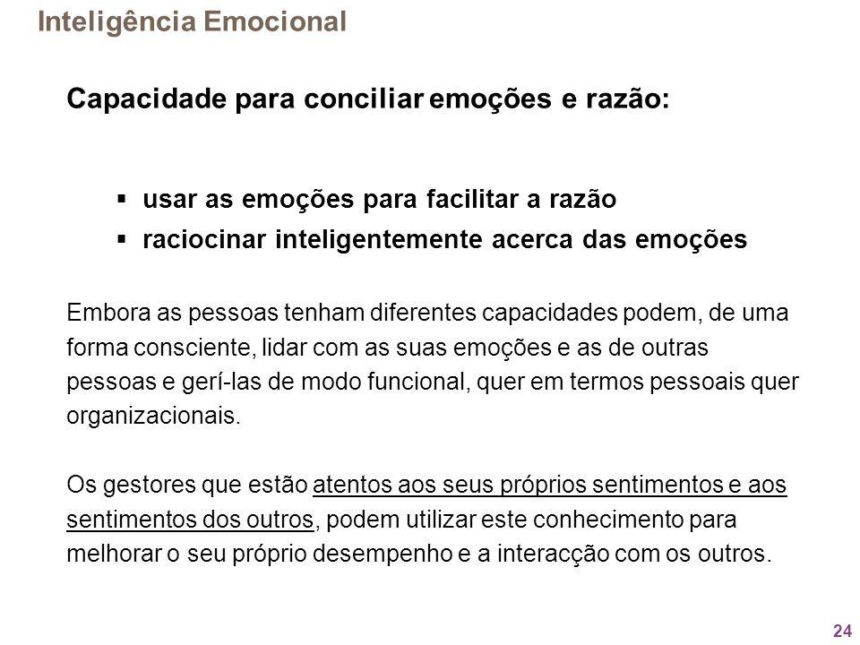 24 Capacidade para conciliar emoções e razão: usar as emoções para facilitar a razão raciocinar inteligentemente acerca das emoções Embora as pessoas