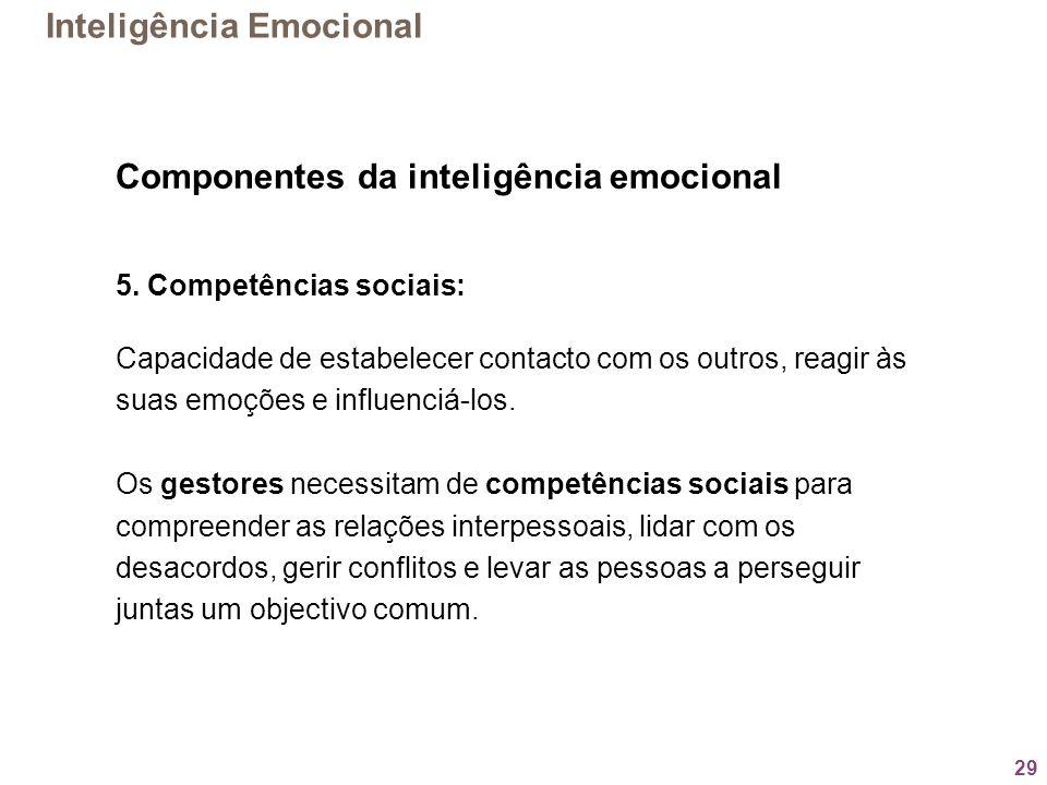 29 Componentes da inteligência emocional 5. Competências sociais: Capacidade de estabelecer contacto com os outros, reagir às suas emoções e influenci