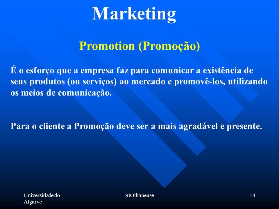 Universidade do Algarve SIOlhanense14 Marketing Promotion (Promoção) É o esforço que a empresa faz para comunicar a existência de seus produtos (ou se