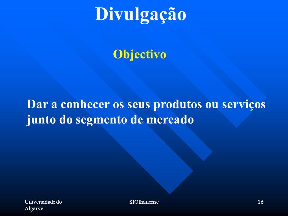 Universidade do Algarve SIOlhanense16 Divulgação Objectivo Dar a conhecer os seus produtos ou serviços junto do segmento de mercado