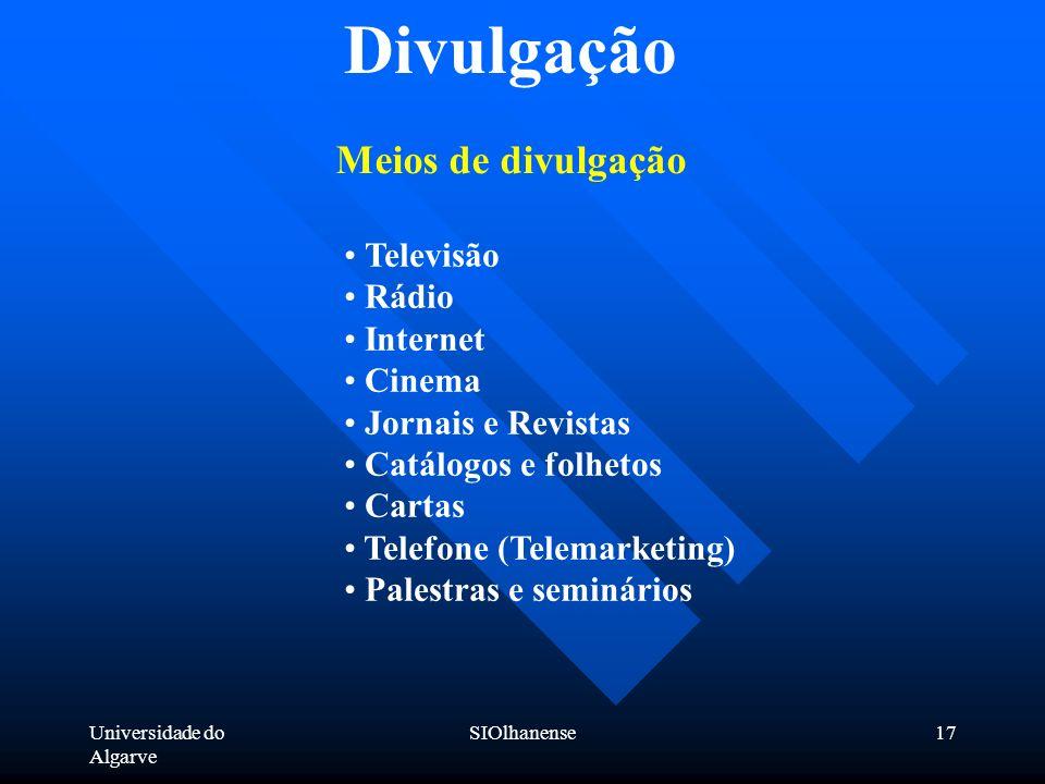 Universidade do Algarve SIOlhanense17 Meios de divulgação Divulgação Televisão Rádio Internet Cinema Jornais e Revistas Catálogos e folhetos Cartas Te