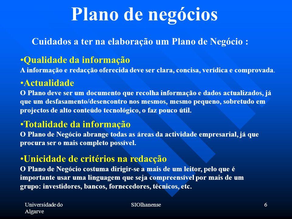 Universidade do Algarve SIOlhanense6 Plano de negócios Cuidados a ter na elaboração um Plano de Negócio : Qualidade da informação A informação e redac