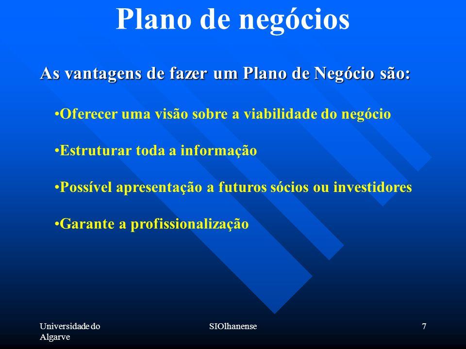 Universidade do Algarve SIOlhanense7 Plano de negócios As vantagens de fazer um Plano de Negócio são: Oferecer uma visão sobre a viabilidade do negóci
